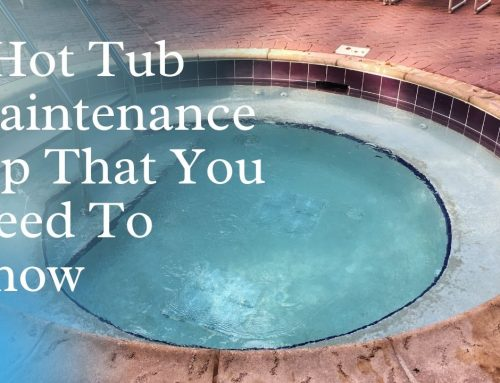 7 Hot Tub Maintenance Tips That You Need To Know